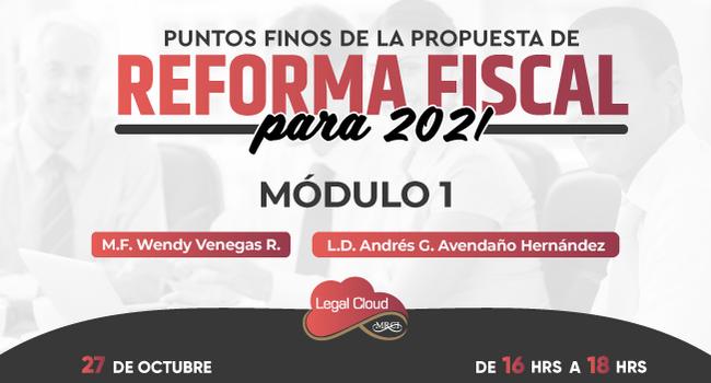 Puntos finos de la propuesta de Reforma Fiscal para 2021 Módulo 1