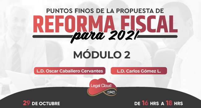 Puntos finos de la propuesta de Reforma Fiscal para 2021 Módulo 2